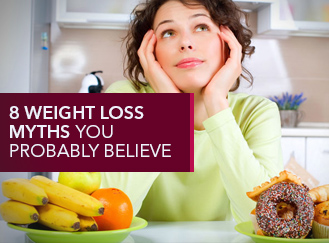 8 WEIGHT LOSS MYTHS YOU PROBABLY BELIEVE